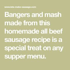 Bangers and mash made from this homemade all beef sausage recipe is a special treat on any supper menu.