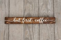 Hey, I found this really awesome Etsy listing at https://www.etsy.com/ca/listing/281337888/but-first-coffee-sign-rustic-wood-sign