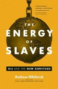 """Read """"The Energy of Slaves Oil and the New Servitude"""" by Andrew Nikiforuk available from Rakuten Kobo. By the winner of the Rachel Carson Environment Book Award Ancient civilizations relied on shackled human muscle. Science Books, Social Science, Age Of Oil, Rachel Carson, Oil News, Kaiser, Earth Science, Ancient Civilizations, Grains"""