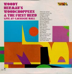 Woody Herman's Woodchoppers* & The First Herd* - Live At Carnegie Hall at Discogs