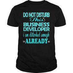 BUSINESS DEVELOPER Do Not Disturb I Am Disturbed Enough Already T Shirts, Hoodie Sweatshirts