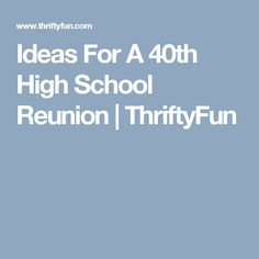 Ideas For A 40th High School Reunion | ThriftyFun