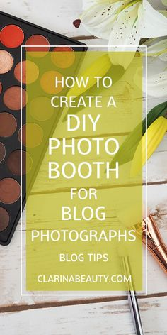 How To Create a DIY Photo Booth For Blog Photographs | Blog Tips www.clarinabeauty.com