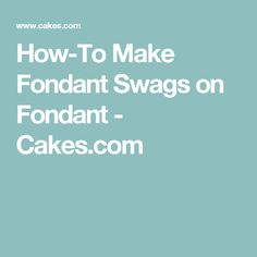 How-To Make Fondant Swags on Fondant  - Cakes.com
