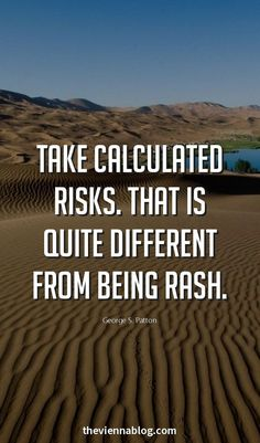 Take calculated risks.