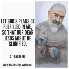 Let God's plans be fulfilled in me. -St. Padre Pio #Catholic #Saint