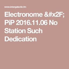 Electronome / PiP 2016.11.06 No Station Such Dedication