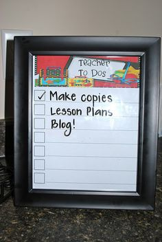 My Teacher To Do Frame. It's simply a document a made, cut to fit and put in an 8 x 10 picture frame. You simply use a dry erase marker to write down your To Dos. Check them off and erase when you need write new ones. Sit it on your desk or guided reading table and you won't forget those copies, plans, etc. any more!