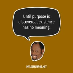 """Until purpose is discovered, existence has no meaning."" — Myles Munroe #mylesmunroe"