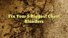 awesome Fix Your 5 Biggest Chest Blunders,       Unfortunately, building the chest of your dreams requires slightly more than just bench, fly, and getting out the tape measure. Fix thes...,http://90daynewbody.com/fix-your-5-biggest-chest-blunders/