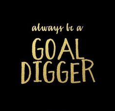 Always be a goal digger. Picture Quotes.
