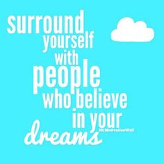 With people who believe in your dreams #inspire #inspiration #quote #quotes #motivate #motivation #quoteoftheday #lifequotes #quotestoliveby #inspirational #inspired #success #wisdom #photooftheday #picoftheday #words #wordstoliveby #wisewords #workhard