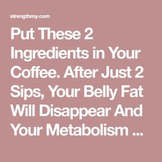 Put These 2 Ingredients in Your Coffee. After Just 2 Sips, Your Belly Fat Will Disappear And Your Metabolism Will Be Faster Than Ever! - Página 4 de 4 - Get your final shape here