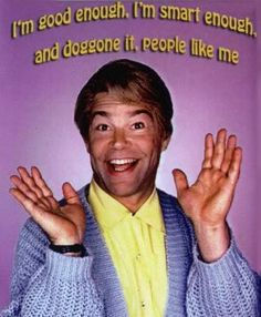 Stuart Smalley from SNL. * * USED TO LUV HIS SKITS. A THERAPIST TO THE NINTH DEGREE.