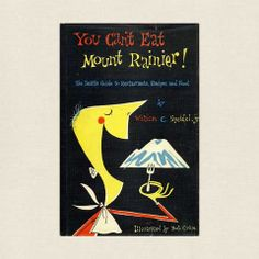 One of the greatest cookbook covers ever . You Can't Eat Mount Rainier Cookbook - Seattle Restaurants, Recipes and Food Books To Buy, New Books, Book Outlet, Seattle Restaurants, Restaurant Guide, Vintage Cookbooks, Best Cities, Book Club Books, Book Recommendations