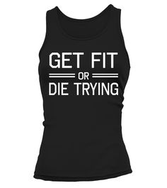 GET FIT OR DIE TRYING  #yoga #idea #shirt #tzl #gift #gym #fitness