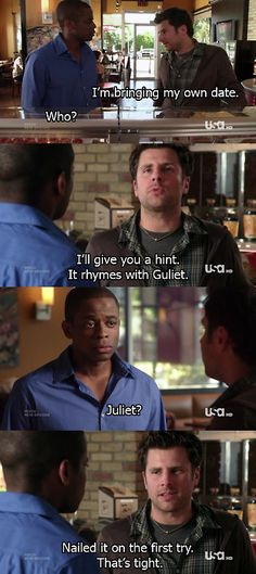 I'm bring my own date. Who? I'll give you a hint. It rhymes with Guliet. Juliet? Nailed it on the first try. That's tight. Shawn and Gus #Psych