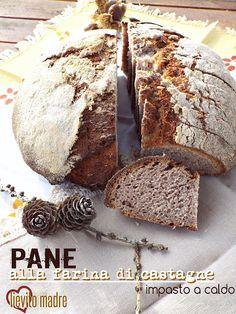 I biscotti della zia: Pane alla farina di castagne a lievitazione natura...