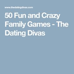 50 Fun and Crazy Family Games - The Dating Divas