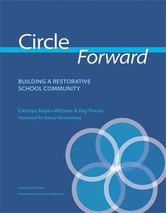 Circle Forward is a resource guide designed to help teachers, administrators, students and parents incorporate the practice of Circles into the everyday life of the school community.  This resource guide offers comprehensive step–by-step instructions for how to plan, facilitate and implement the Circle for a variety of purposes within the school environment.