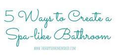 5 Ways to Create a Spa like Bathroom Retreat