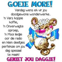 goeie more geniet jou dag Good Morning Messages, Good Morning Wishes, Good Night Quotes, Morning Quotes, Lekker Dag, Dog Coat Pattern, Good Morning Vietnam, Evening Greetings, Afrikaanse Quotes