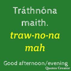 Irish Gaelic Language, Gaelic Irish, Scottish Gaelic, Gaelic Quotes, Gaelic Words, Irish Quotes, Ireland People, Moving To Ireland, Evening Quotes