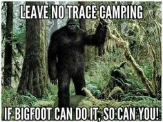 Leave No Trace Camping: If Bigfoot can do it, you can too