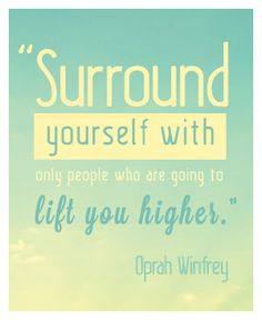 """Know who may be a good influence on your goals and productivity. """"Surround yourself with only people who are going to lift you higher."""" - Oprah Winfrey #writing and #quotes for #inspiration"""
