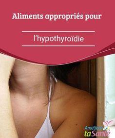 Aliments appropriés pour l'hypothyroïdie Vous souffrez d'hypothyroïdie ? Nous vous proposons de suivre un régime avec des aliments appropriés pour l'hypothyroïdie afin de vous soulager.