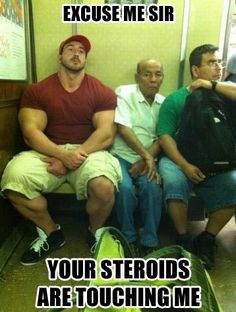 Excuse Me Sir Your Steroids Are Touching Me,  Click the link to view today's funniest pictures!