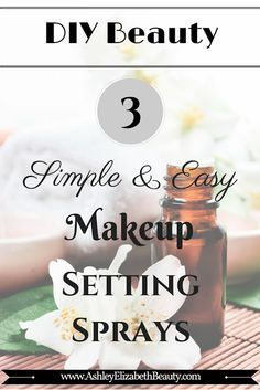 DIY Beauty: 3 Simple and Easy Makeup Setting Sprays