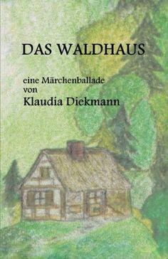 Das Waldhaus: eine Maerchenballade von Klaudia Diekmann  http://www.amazon.de/dp/1497506336/ref=cm_sw_r_pi_dp_x94Eub01DC09Z