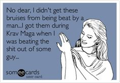 Free and Funny Sports Ecard: No dear, I didn't get these bruises from being beat by a man.I got them during Krav Maga when I was beating the shit out of men. Create and send your own custom Sports ecard. Krav Maga, Mma, My Rodan And Fields, Funny Confessions, Younger Skin, E Cards, Someecards, Girls Be Like, True Stories