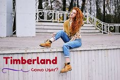 Suene Fernandes: Moda: Como Usar: Bota Timberland.
