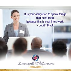 It is your obligation to speak things that have truth, because this is your life's work. —Judith Black  LuminariesOnTheLoose.com Storytelling Quotes, This Is Your Life, Life S, Acting, How To Get, Messages, Books, Black, Libros