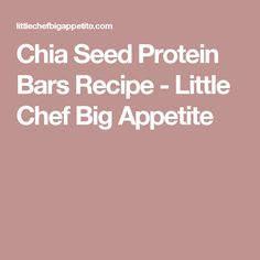 Chia Seed Protein Bars Recipe - Little Chef Big Appetite