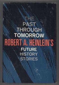 Robert A. Heinlein - The Past Through Tomorrow