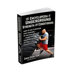 The Encyclopedia of Underground Strength and Conditioning by Zach Even-Esh