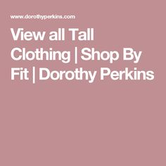 View all Tall Clothing   Shop By Fit   Dorothy Perkins
