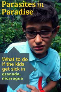 ☼ Find out what steps to take if you think your child is sick with parasites while traveling in Nicaragua. It's not as scary as you think! Includes helpful list of best resources of doctors, labs and pharmacies for treatment in Granada, Nicaragua.