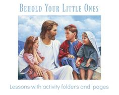 Behold Your Little Ones is an inspired lesson book geared for 18 months to 3 years old to learn the very basics of the restored gospel.  Our children are taught from this lesson book during their...