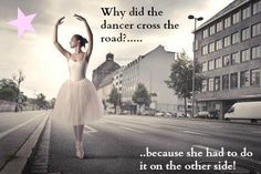 why did the dancer cross the road? (haha!)