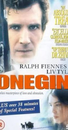 Directed by Martha Fiennes.  With Ralph Fiennes, Liv Tyler, Toby Stephens, Lena Headey. In the opulent St. Petersburg of the Empire period, Eugene Onegin is a jaded but dashing aristocrat - a man often lacking in empathy, who suffers from restlessness, melancholy and, finally, regret. Through his best friend Lensky, Onegin is introduced to the young Tatiana. A passionate and virtuous girl, she soon falls hopelessly under the spell of the aloof newcomer and professes her love for him.
