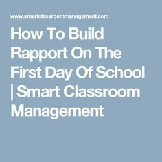 How To Build Rapport On The First Day Of School   Smart Classroom Management