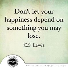 """Don't let your happiness depend on something you may lose."" - C.S. Lewis. #quote #happiness"