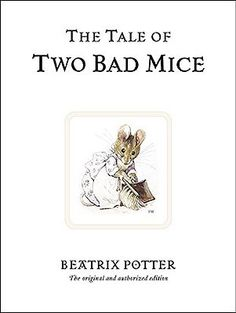 The Tale of Two Bad Mice by Beatrix Potter (Powell's Books Staff Pick)