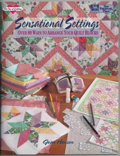 Sensational Settings Over 80 Ways To Arrange Your Quilt Blocks - Joan Hanson