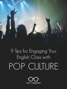 "9 Tips for Engaging Your English Class with Pop Culture - I have the greatest success in engaging students when I make deliberate connections between my students' most popular interests and the ""stuff"" of my class."