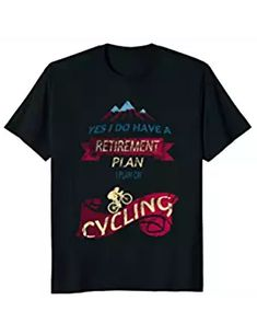 Amazon.com: Outdoor Hike Bike and Run Funny Bicycle Cycling Humor Retirement Plan Graphic T-...: Clothing, Shoes & Jewelry. Yes i do have a retirement plan. I plan on cycling T shirt. If you love to freeride riding all the time, eat sleep cycling,bike, cycling, bicycle then you will like this Tee. A cool choice as bicycle enthusiast gift, funny bicycle shirts, cycling humor, bicycle novelty gifts, bike lovers gifts, cycling tank tops women, bike novelty gift, bike t-shirts men and women.